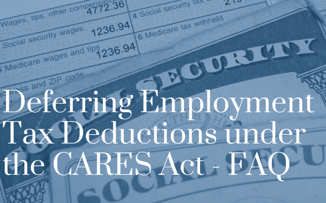 Deferring Employment Tax Deductions under the CARES Act – FAQ