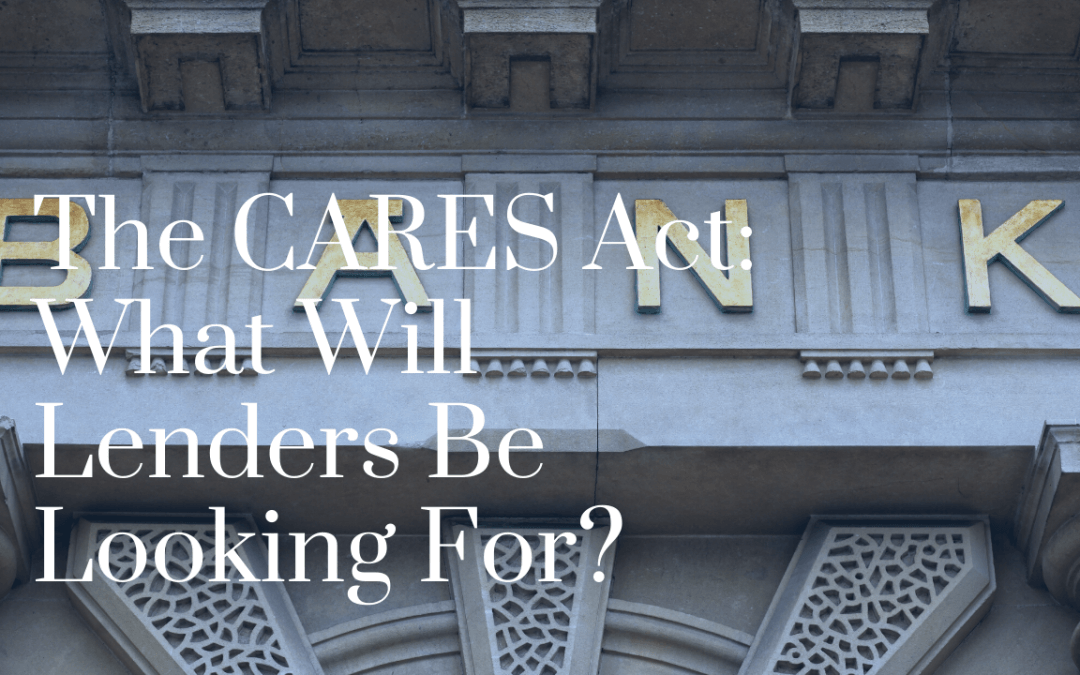 The CARES Act: What Will Lenders Be Looking For?
