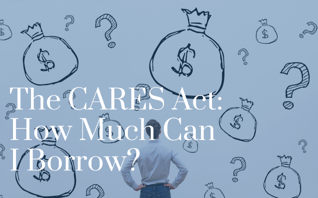 The CARES Act: How Much Can I Borrow?